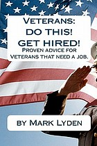 Veterans, do this! get hired!: proven advice for Veterans that need a job
