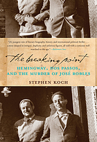 The breaking point : Hemingway, Dos Passos, and the murder of José Robles