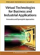 Virtual technologies for business and industrial applications : innovative and synergistic approaches