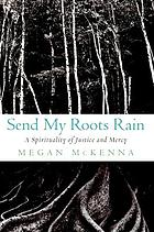 Send my roots rain : a spirituality of justice and mercy