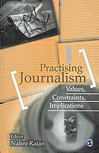 Practising journalism : values, constraints, implications