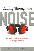 Cutting through the noise : the right employee engagement strategies for you
