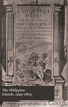 The Philippine islands, 1493-1803 : explorations by early navigators, descriptions of the islands and their peoples, their history and records of the Catholic missions, as related in contemporaneous books and manuscripts, showing the political, economic, commercial and religious conditions of those islands from their earliest relations with European nations to the beginning of the nineteenth century