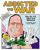 Addicted to war : why the U.S. can't kick militarism