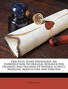 Practical plant physiology : an introduction to original research for students and teachers of natural science, medicine, agriculture and forestry