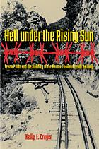 Hell under the rising sun : Texan POWs and the building of the Burma-Thailand death railway