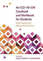 An ICD-10-CM casebook and workbook for students : psychological and behavioral conditions
