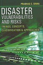 Disaster, vulnerabilities and risks : trends, concepts, classification and approaches /Ed. by Prabhas C. Sinha.
