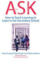 Attitudes skills knowledge : how to teach learning-to-learn in the secondary school : meeting the challenges of twenty-first century learning