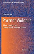 Partner violence : a new paradigm for understanding conflict escalation