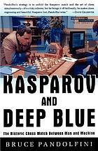 Kasparov and Deep Blue : the historic chess match between man and machine