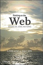 Thinking on the Web : Berners-Lee, Gödel, and Turning