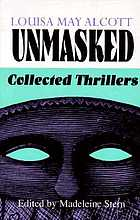 Louisa May Alcott unmasked : collected thrillers