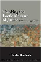 Thinking the poetic measure of justice : Hölderlin, Heidegger, Celan
