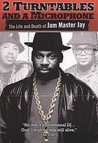 2 turntables and a microphone : the life and death of Jam Master Jay