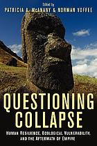 Questioning collapse : human resilience, ecological vulnerability, and the aftermath of empire