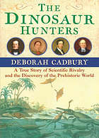 The dinosaur hunters : a story of scientific rivalry and the discovery of the prehistoric world
