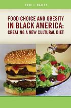 Food choice and obesity in Black America : creating a new cultural diet