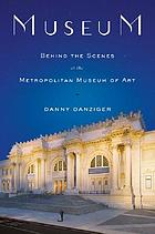 Museum : behind the scenes at the Metropolitan Museum of Art