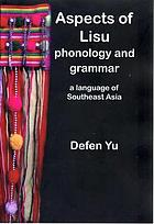 Aspects of Lisu phonology and grammar, a language of Southeast Asia