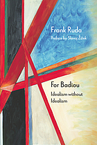 For Badiou : idealism without idealism
