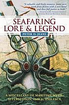 Seafaring lore & legend : a miscellany of maritime myth, superstition, fable, and fact