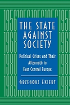The state against society : political crises and their aftermath in East Central Europe