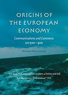 Origins of the European economy : communications and commerce, A.D. 300-900