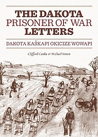 The Dakota prisoner of war letters = Dakota Kaŝkapi Okicize Wowapi