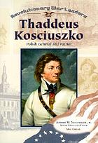 Thaddeus Kościuszko : Polish general and patriot