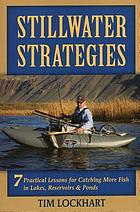Stillwater strategies : 7 practical lessons for catching more fish in lakes, reservoirs, and ponds