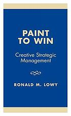 Paint to win : creative strategic management