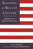 Building a healthy culture : strategies for an American renaissance