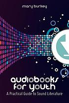 Audiobooks for youth : a practical guide to sound literature