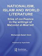 Nationalism, Islam and world literature : sites of confluence in the writings of Maḥmūd al-Masʻadī
