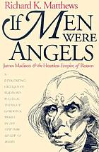 If men were angels : James Madison and the heartless empire of reason