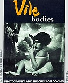 Vile bodies : photography and the crisis of looking