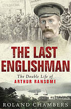 The last Englishman : the double life of Arthur Ransome