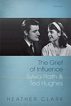 The grief of influence : Sylvia Plath and Ted Hughes
