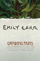 Growing pains : the autobiography of Emily Carr