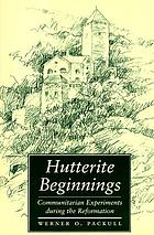 Hutterite beginnings : communitarian experiments during the Reformation