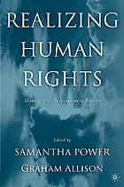 Realizing human rights : moving from inspiration to impact