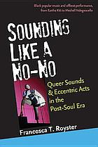 Sounding like a no-no? : queer sounds and eccentric acts in the post-soul era