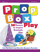 Prop box play : 50 themes to inspire dramatic play
