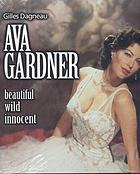 Ava Gardner : beautiful, wild, innocent