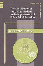The contribution of the United Nations to the improvement of public administration : a 60-year history.