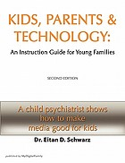 Kids, parents & technology : an instruction guide for young families