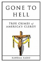 Gone to Hell : true crimes of America's clergy
