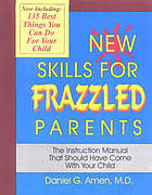 New skills for frazzled parents : the instruction manual that should have come with your child