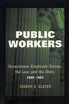 Public workers : government employee unions, the law, and the state, 1900-1962